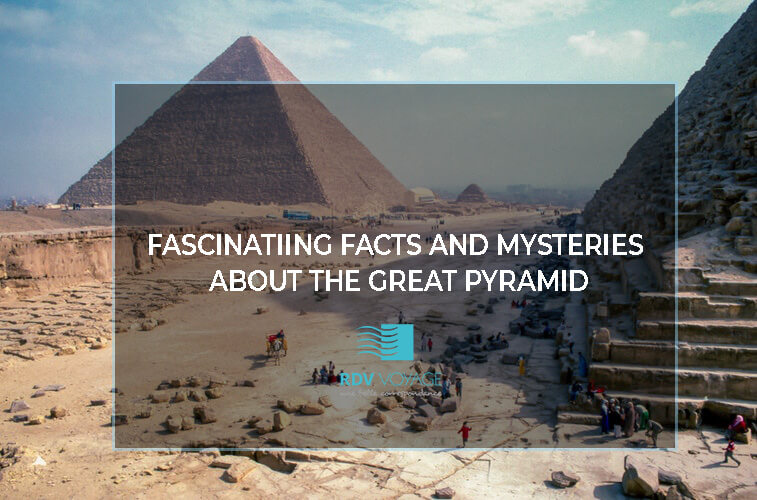 Fascinating Facts and Mysteries About the Wonder of Great Pyramid of Giza