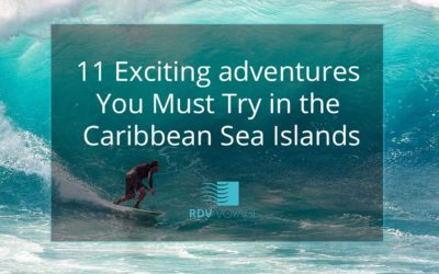 11 Exciting Adventures You Must Try in the Caribbean Sea Islands
