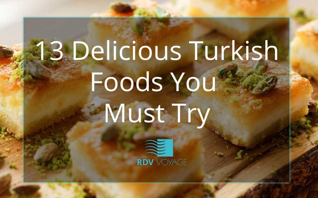 13 Delicious Turkish foods You Must Try!