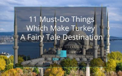 11 Must-Do Things Which Make Turkey a Fairy Tale Destination