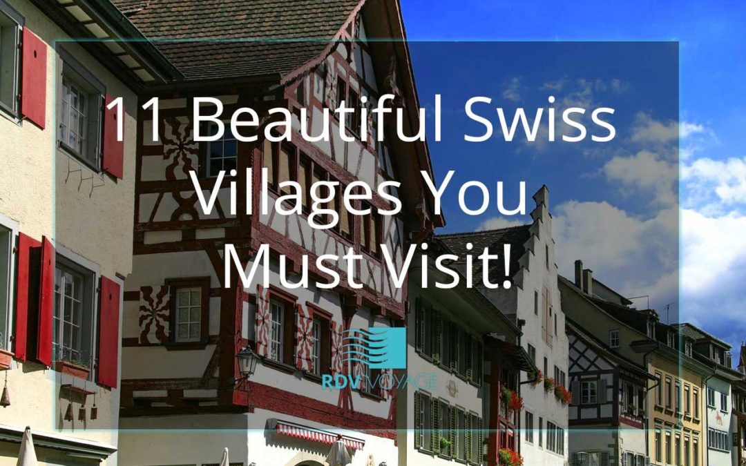 11 Beautiful Swiss Villages You Must Visit!