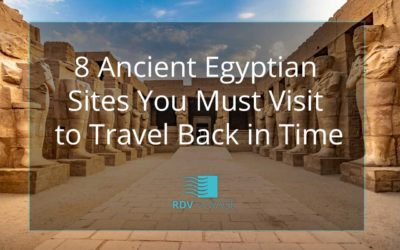 8 Ancient Egyptian Sites You Must Visit to Travel Back in Time