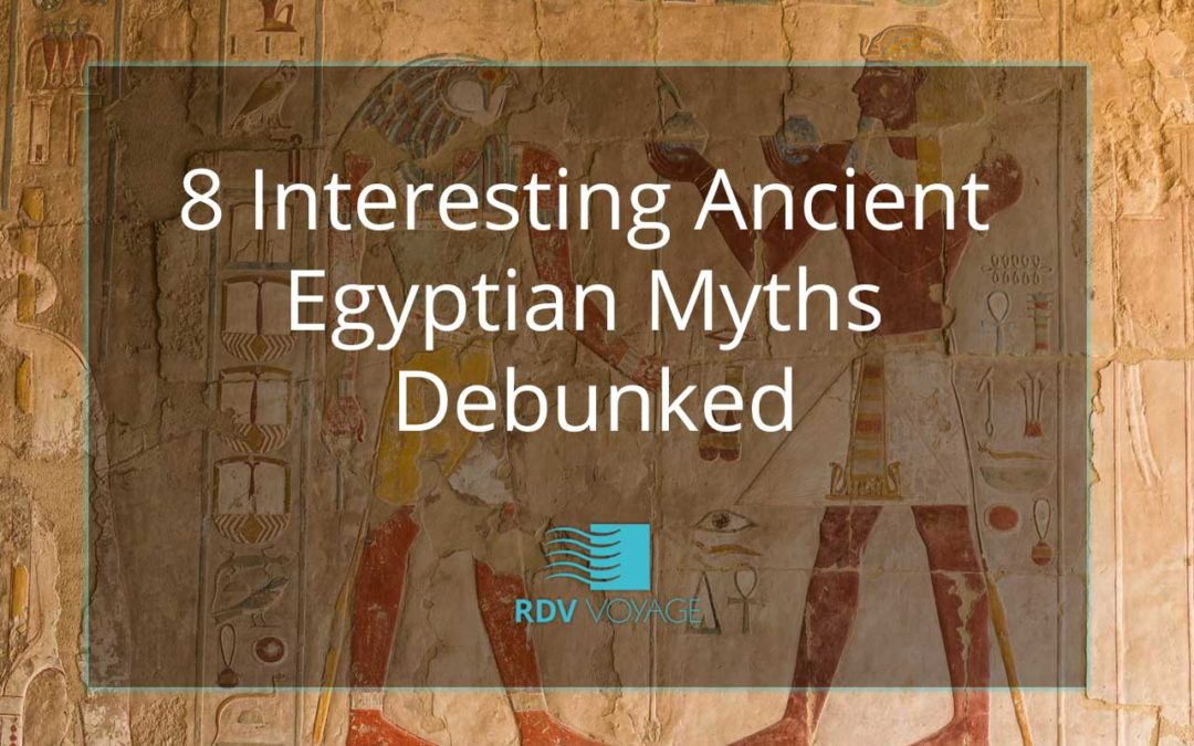 8 Interesting Ancient Egyptian Myths Debunked