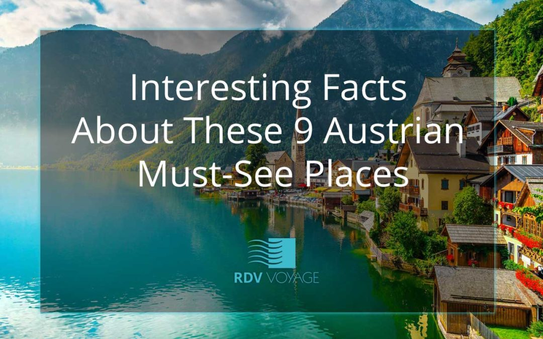 Interesting Facts About These 9 Austrian Must-See Places